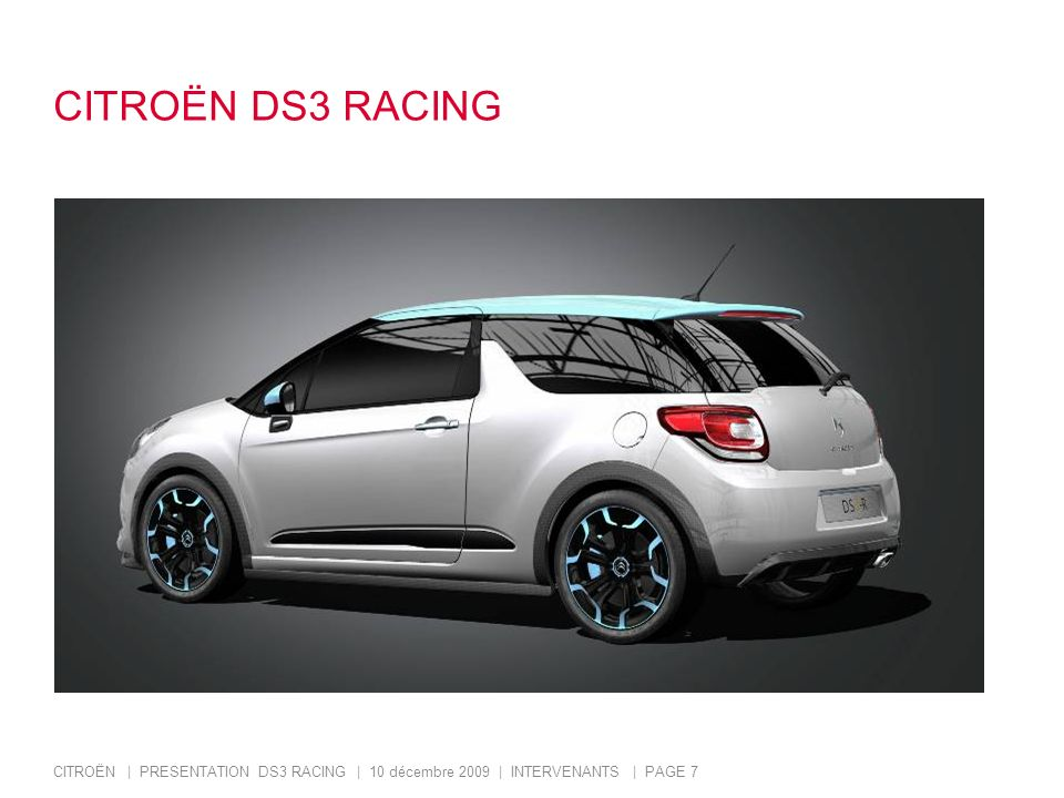 CITROËN DS3 RACING CITROËN | PRESENTATION DS3 RACING | 10 décembre 2009 | INTERVENANTS | PAGE 7.