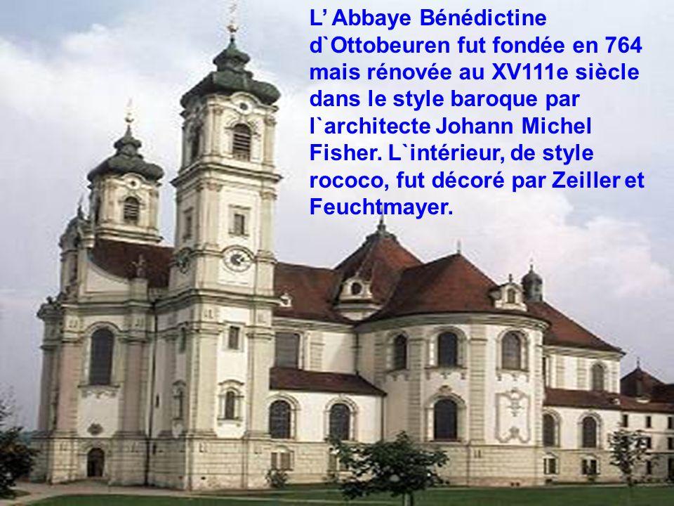 L' Abbaye Bénédictine d`Ottobeuren fut fondée en 764 mais rénovée au XV111e siècle dans le style baroque par l`architecte Johann Michel Fisher.