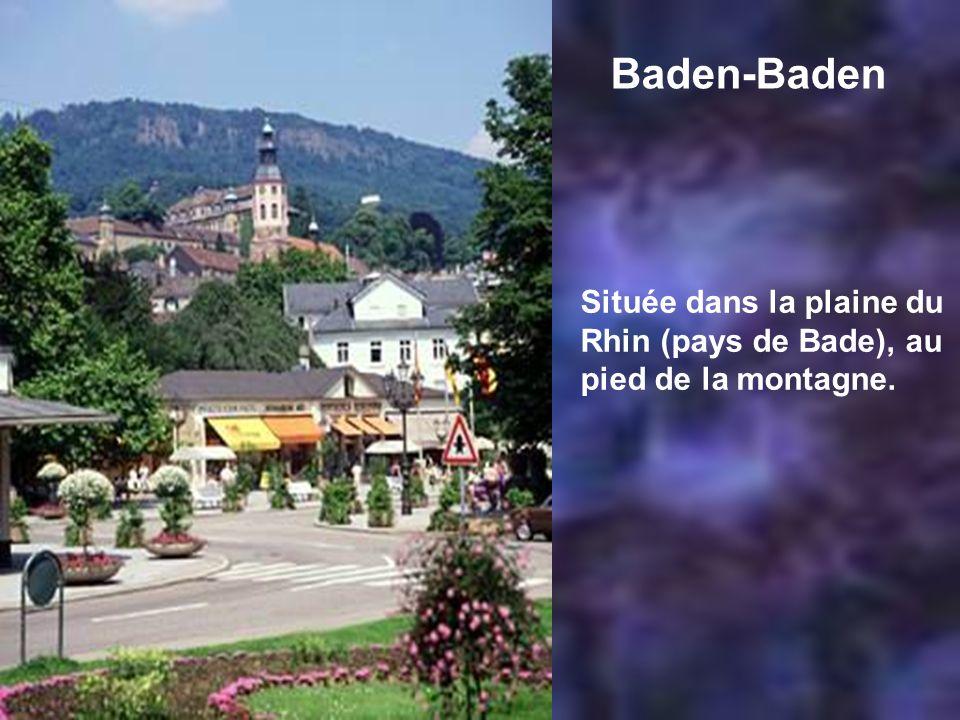 Baden-Baden Située dans la plaine du Rhin (pays de Bade), au pied de la montagne.