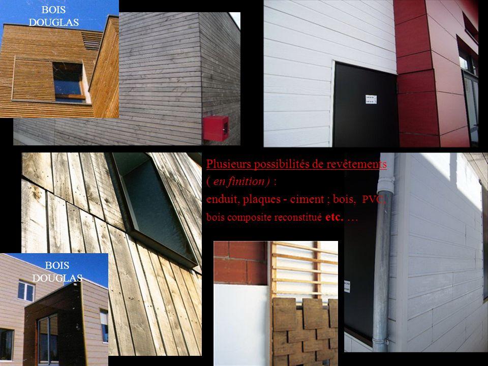 BOIS DOUGLAS Plusieurs possibilités de revêtements ( en finition ) : enduit, plaques - ciment ; bois, PVC, bois composite reconstitué etc. …