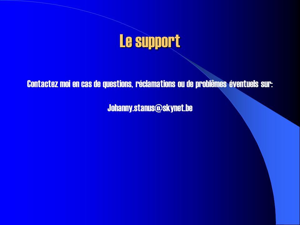 Le support Contactez moi en cas de questions, réclamations ou de problêmes éventuels sur: Johanny.stanus@skynet.be.