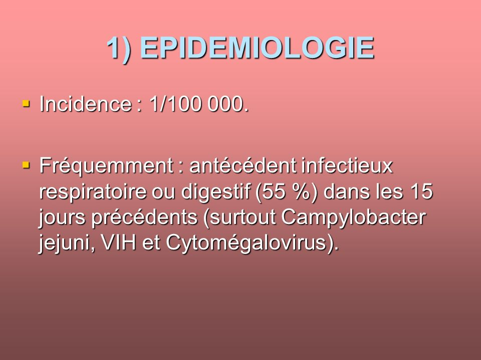 1) EPIDEMIOLOGIE Incidence : 1/100 000.