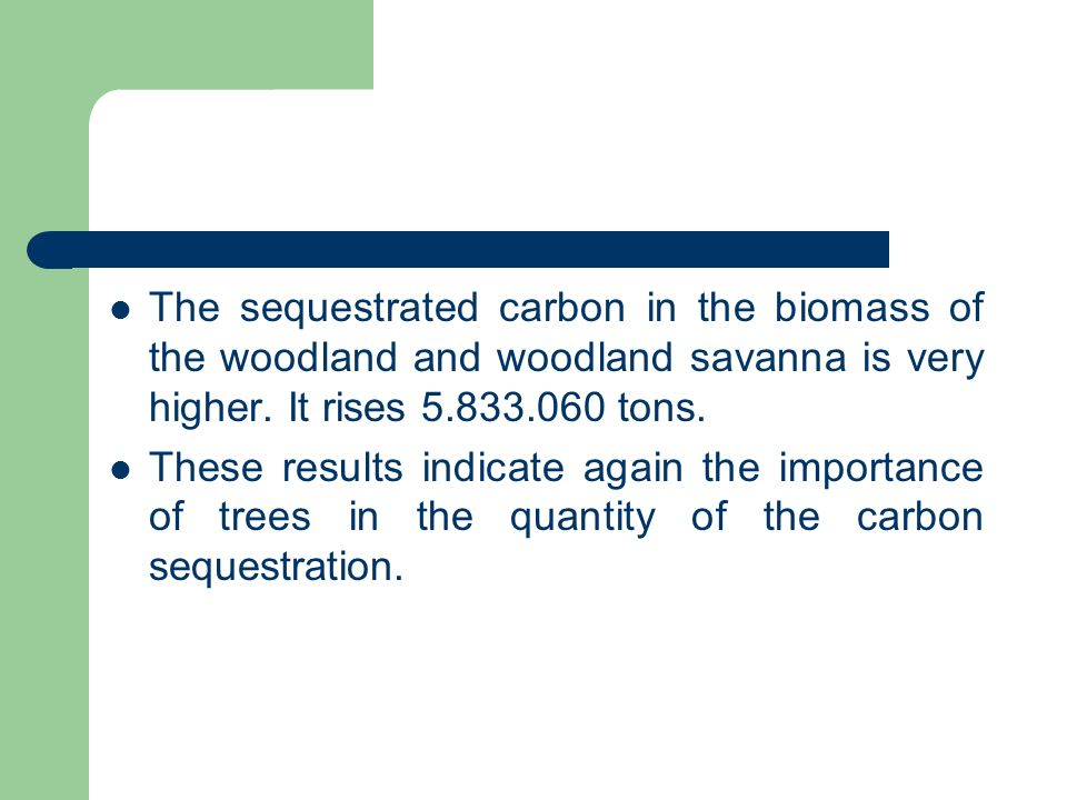 The sequestrated carbon in the biomass of the woodland and woodland savanna is very higher. It rises 5.833.060 tons.