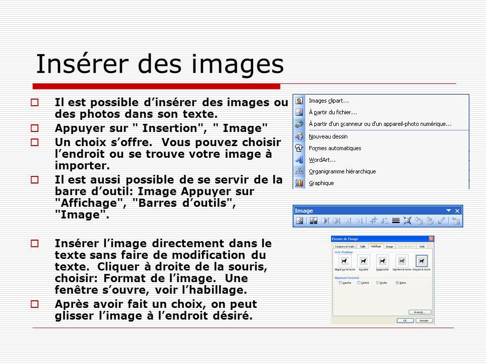 Insérer des images Il est possible d'insérer des images ou des photos dans son texte. Appuyer sur Insertion , Image