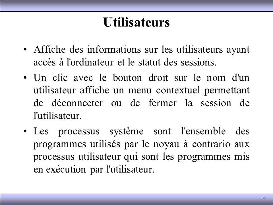Utilisateurs Affiche des informations sur les utilisateurs ayant accès à l ordinateur et le statut des sessions.