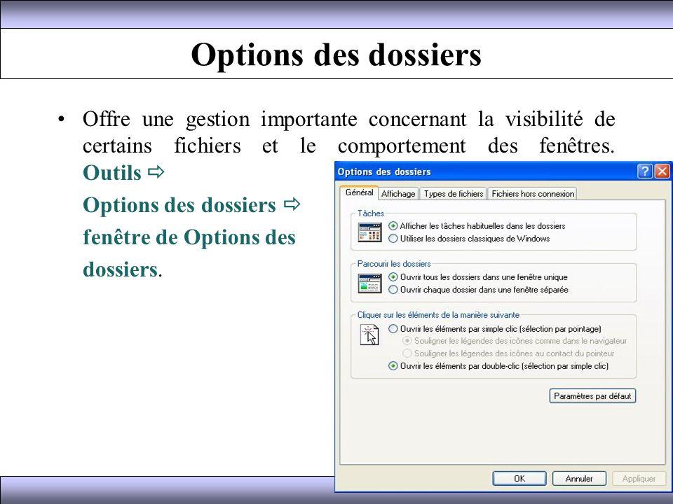 Options des dossiers Offre une gestion importante concernant la visibilité de certains fichiers et le comportement des fenêtres. Outils 