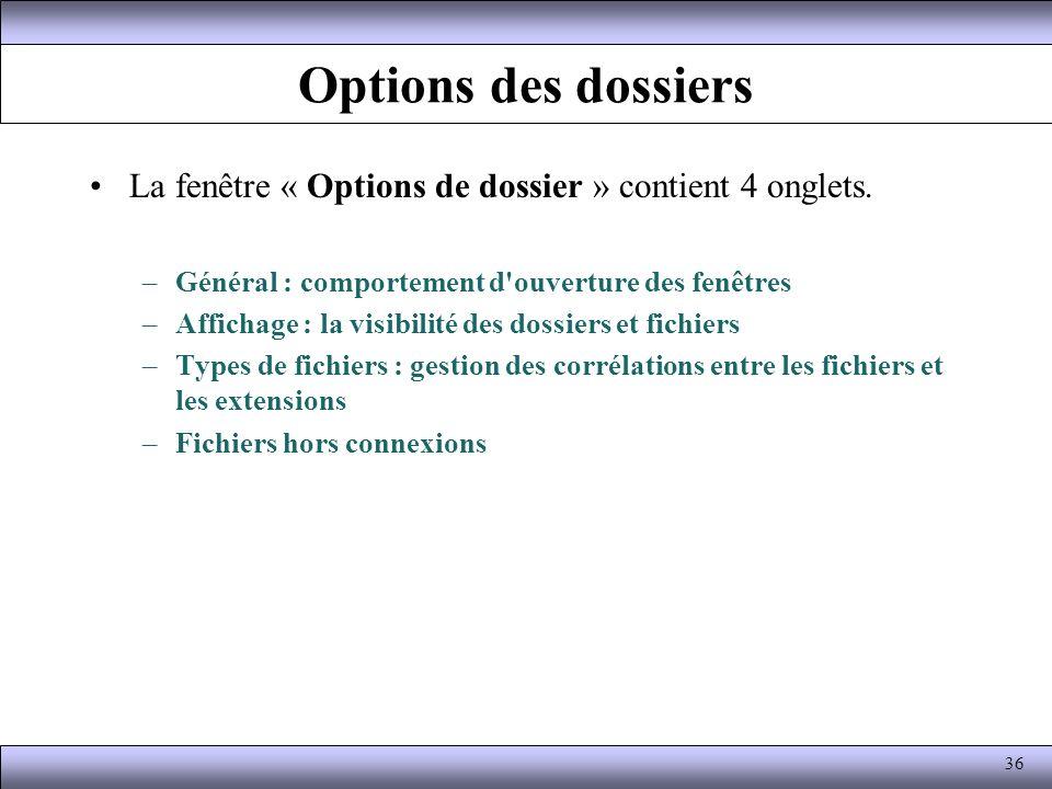 Options des dossiers La fenêtre « Options de dossier » contient 4 onglets. Général : comportement d ouverture des fenêtres.