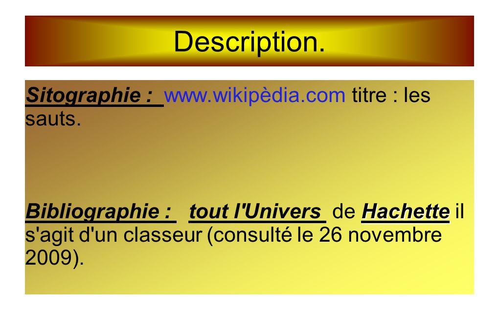 Description. Sitographie : www.wikipèdia.com titre : les sauts.