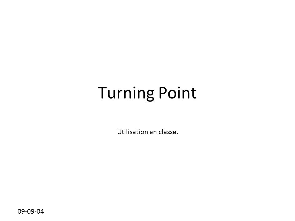 Turning Point Utilisation en classe. 09-09-04