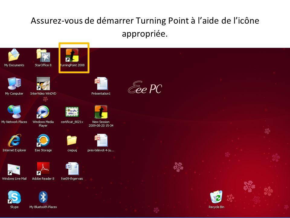 Assurez-vous de démarrer Turning Point à l'aide de l'icône appropriée.