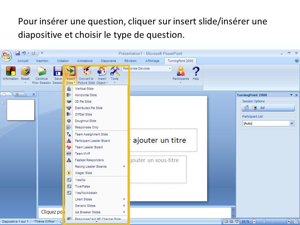 Pour insérer une question, cliquer sur insert slide/insérer une diapositive et choisir le type de question.