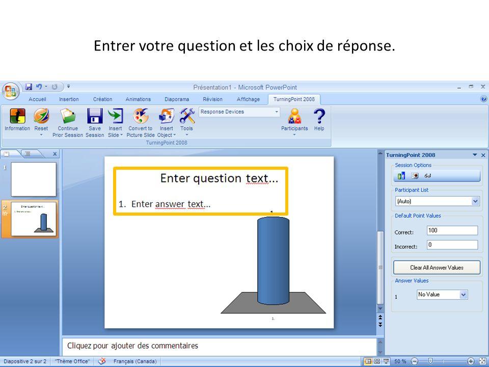 Entrer votre question et les choix de réponse.