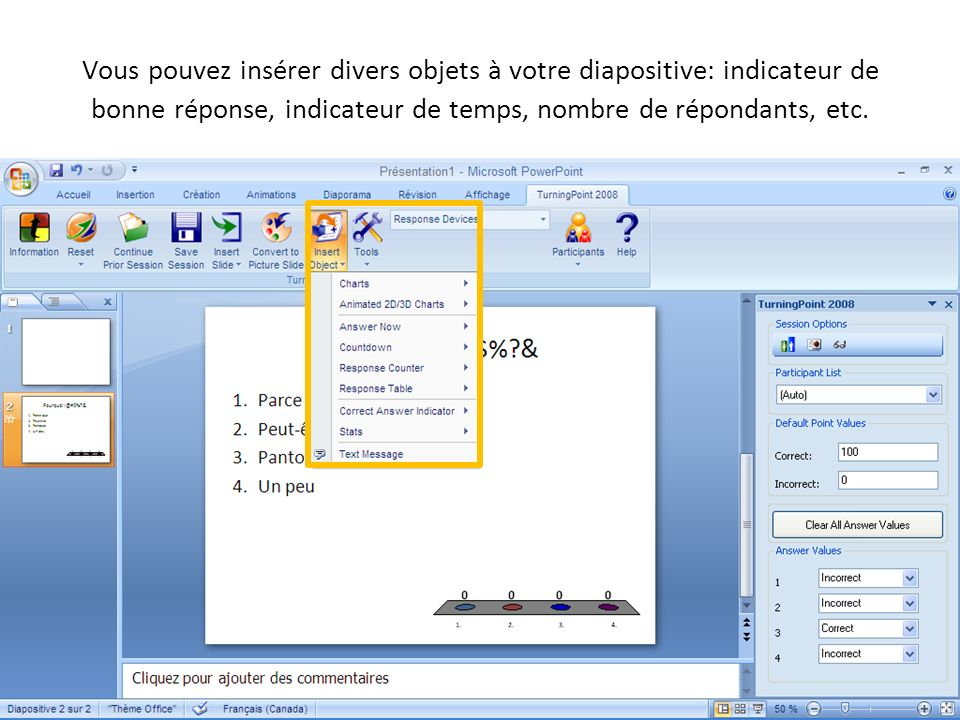 Vous pouvez insérer divers objets à votre diapositive: indicateur de bonne réponse, indicateur de temps, nombre de répondants, etc.