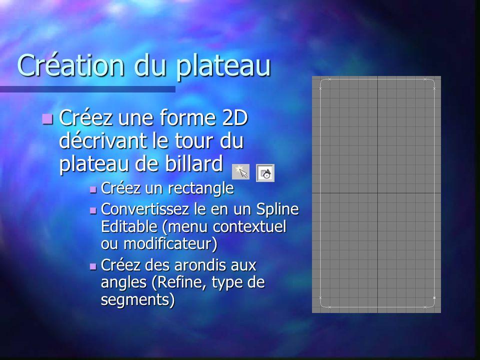 Création du plateau Créez une forme 2D décrivant le tour du plateau de billard. Créez un rectangle.