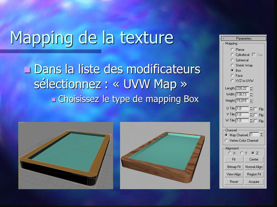 Mapping de la texture Dans la liste des modificateurs sélectionnez : « UVW Map » Choisissez le type de mapping Box.