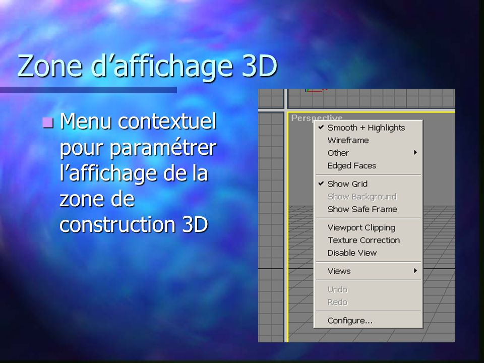 Zone d'affichage 3D Menu contextuel pour paramétrer l'affichage de la zone de construction 3D