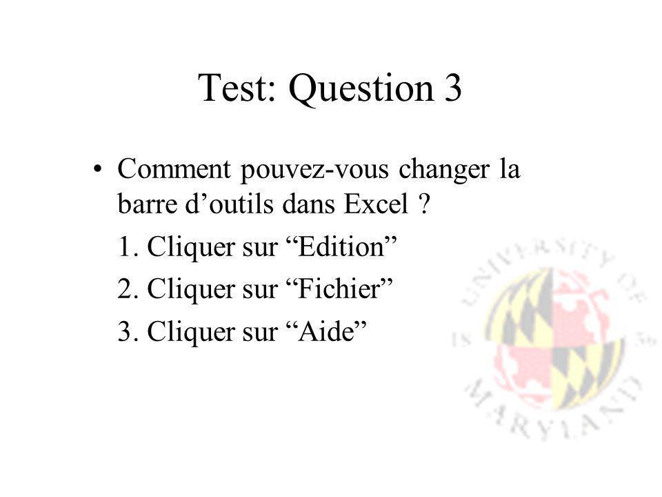 Test: Question 3 Comment pouvez-vous changer la barre d'outils dans Excel 1. Cliquer sur Edition