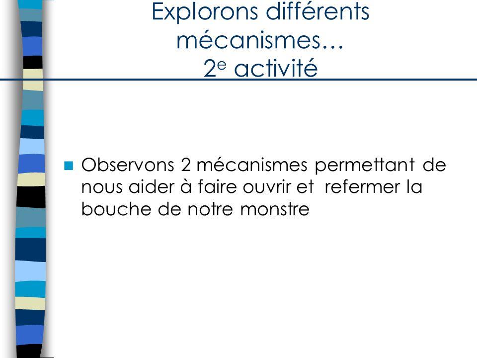 Explorons différents mécanismes… 2e activité