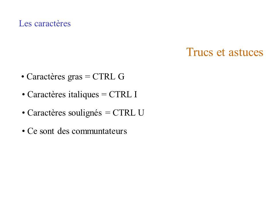 Trucs et astuces Les caractères Caractères gras = CTRL G