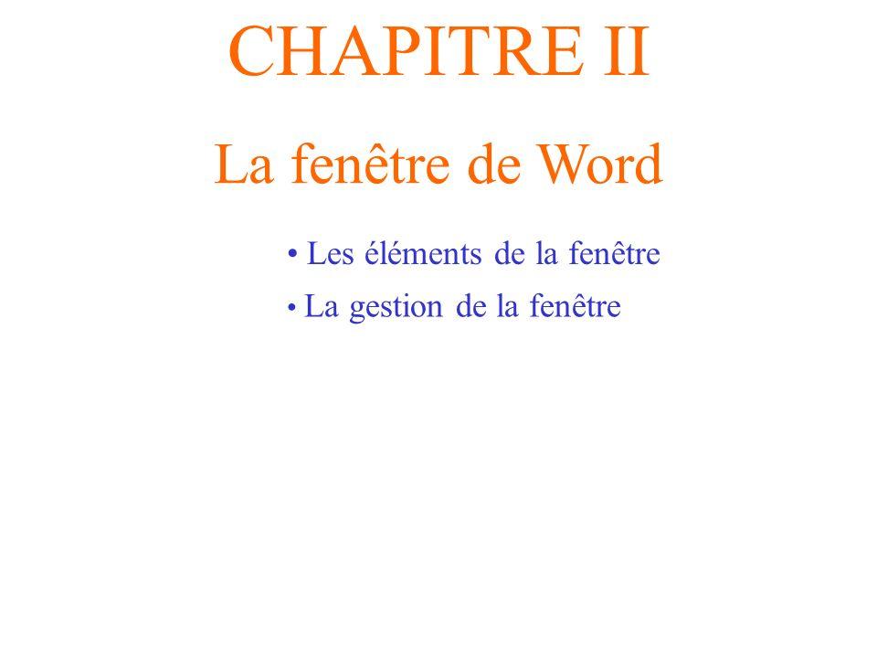 CHAPITRE II La fenêtre de Word Les éléments de la fenêtre