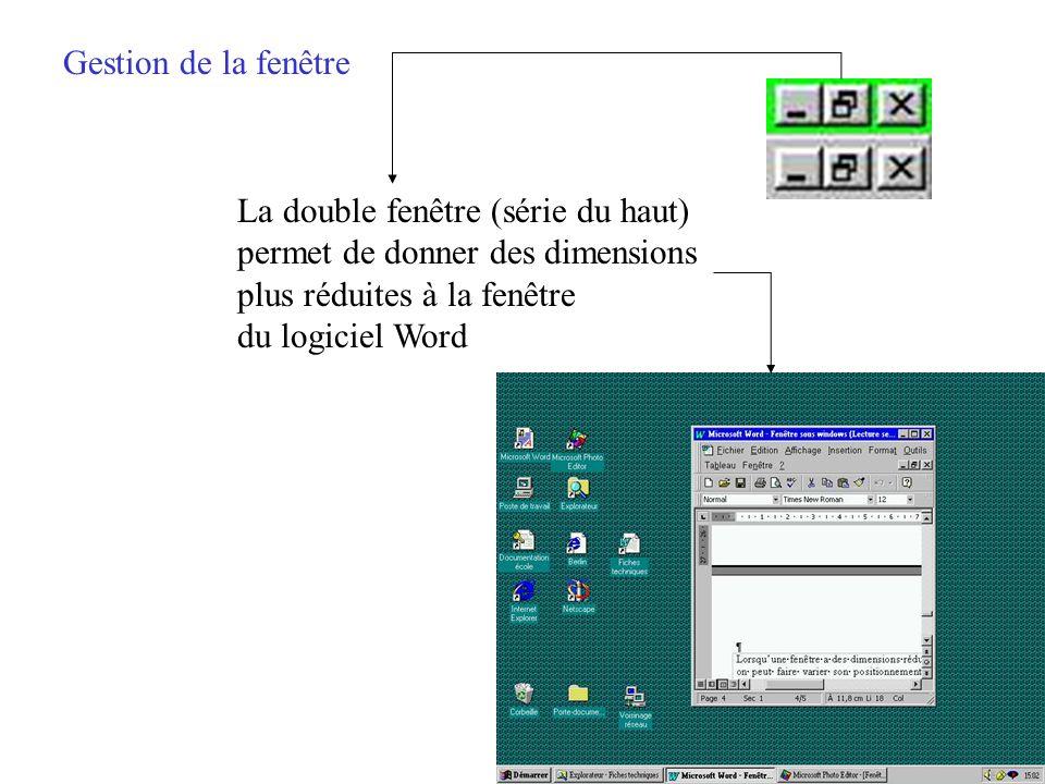 Gestion de la fenêtre La double fenêtre (série du haut) permet de donner des dimensions. plus réduites à la fenêtre.