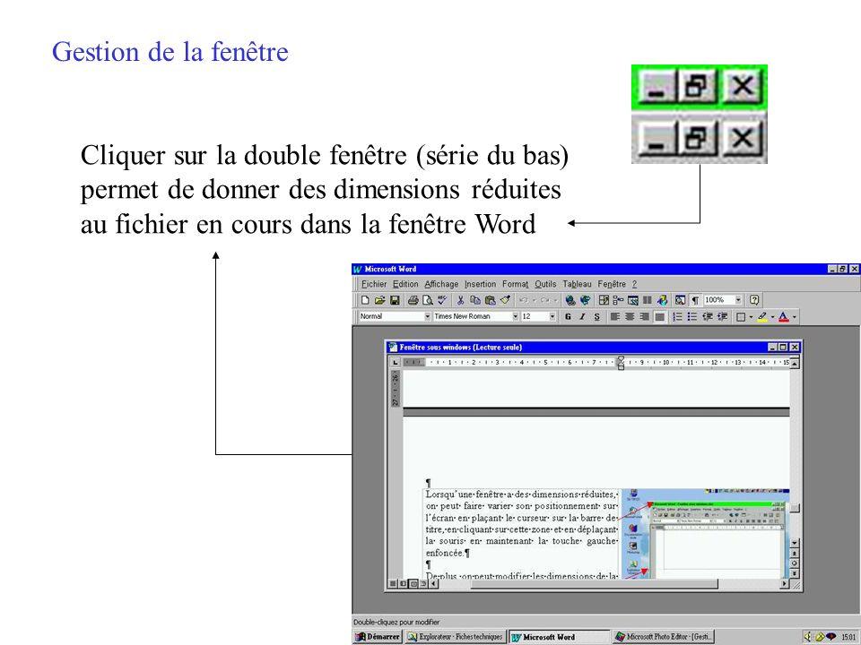 Gestion de la fenêtre Cliquer sur la double fenêtre (série du bas) permet de donner des dimensions réduites.