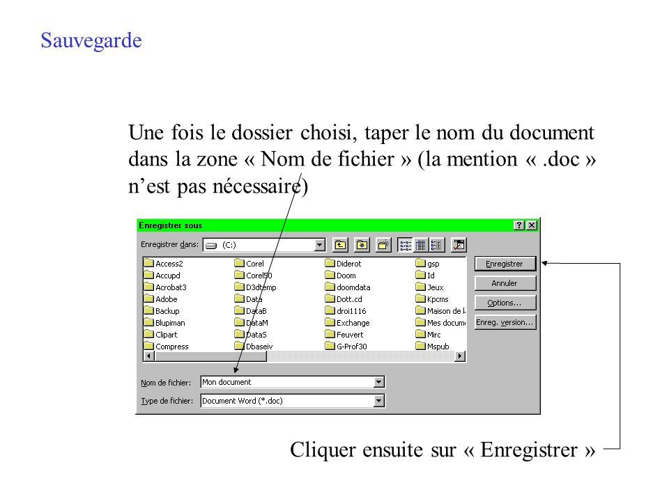 Sauvegarde Une fois le dossier choisi, taper le nom du document. dans la zone « Nom de fichier » (la mention « .doc »