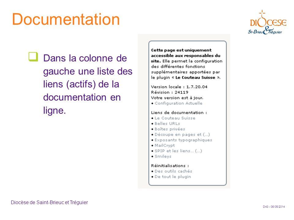 Documentation Dans la colonne de gauche une liste des liens (actifs) de la documentation en ligne.