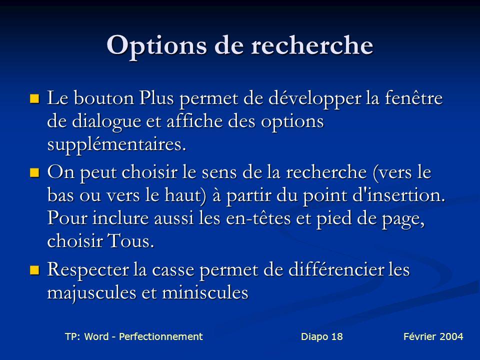 Options de recherche Le bouton Plus permet de développer la fenêtre de dialogue et affiche des options supplémentaires.