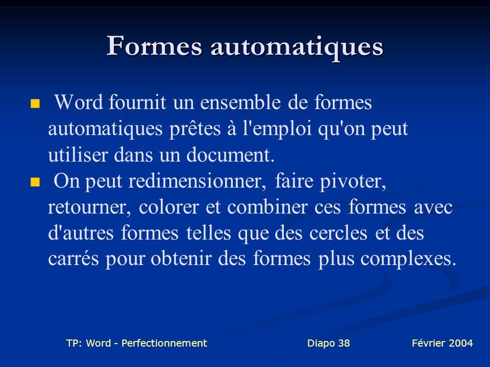 Formes automatiques Word fournit un ensemble de formes automatiques prêtes à l emploi qu on peut utiliser dans un document.