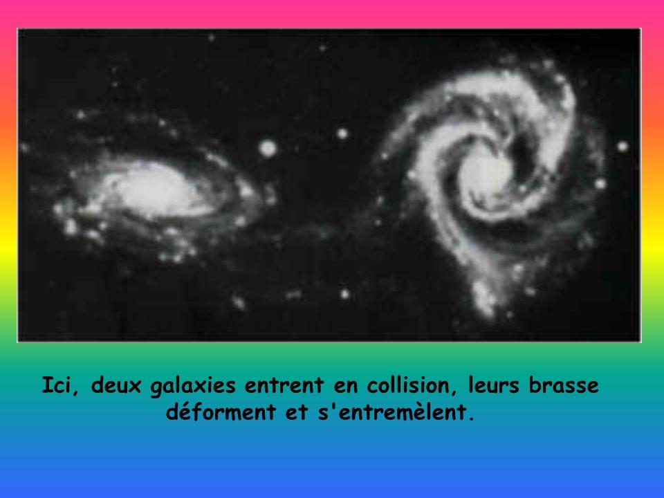 Ici, deux galaxies entrent en collision, leurs brasse déforment et s entremèlent.
