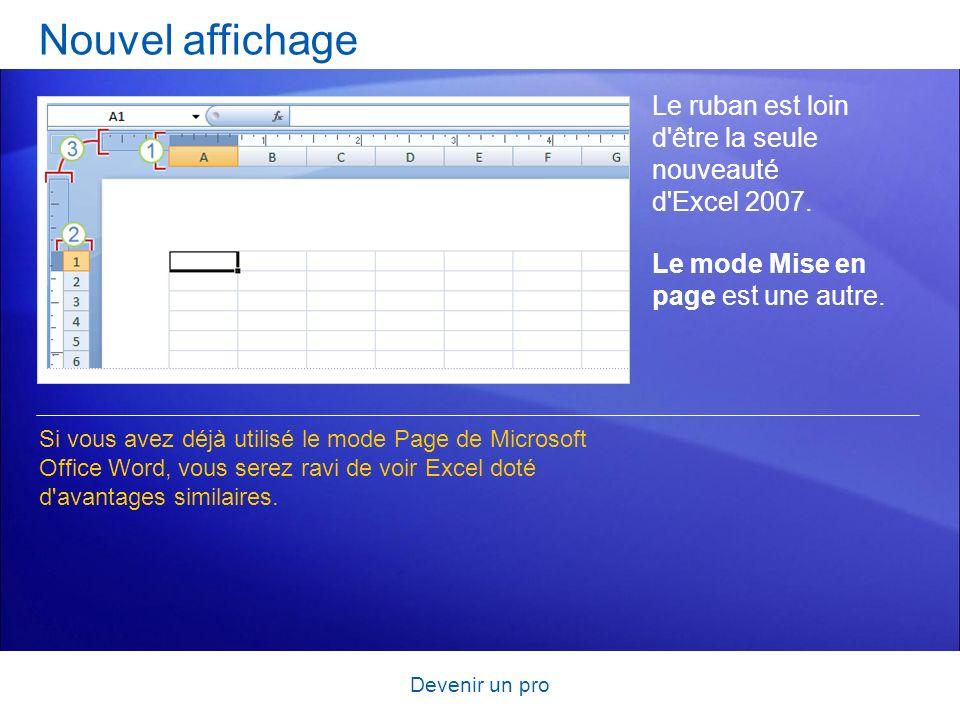 Nouvel affichage Le ruban est loin d être la seule nouveauté d Excel 2007. Le mode Mise en page est une autre.
