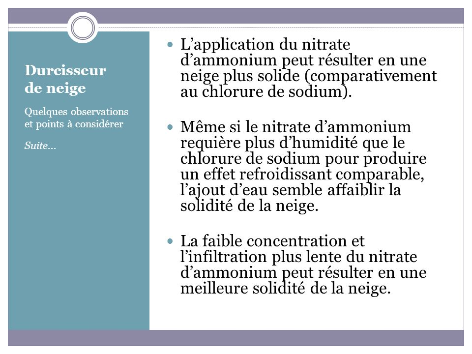 L'application du nitrate d'ammonium peut résulter en une neige plus solide (comparativement au chlorure de sodium).