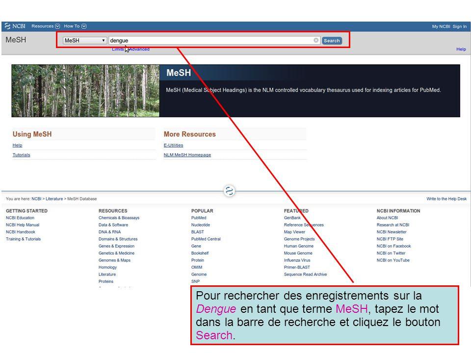 Pour rechercher des enregistrements sur la Dengue en tant que terme MeSH, tapez le mot dans la barre de recherche et cliquez le bouton Search.