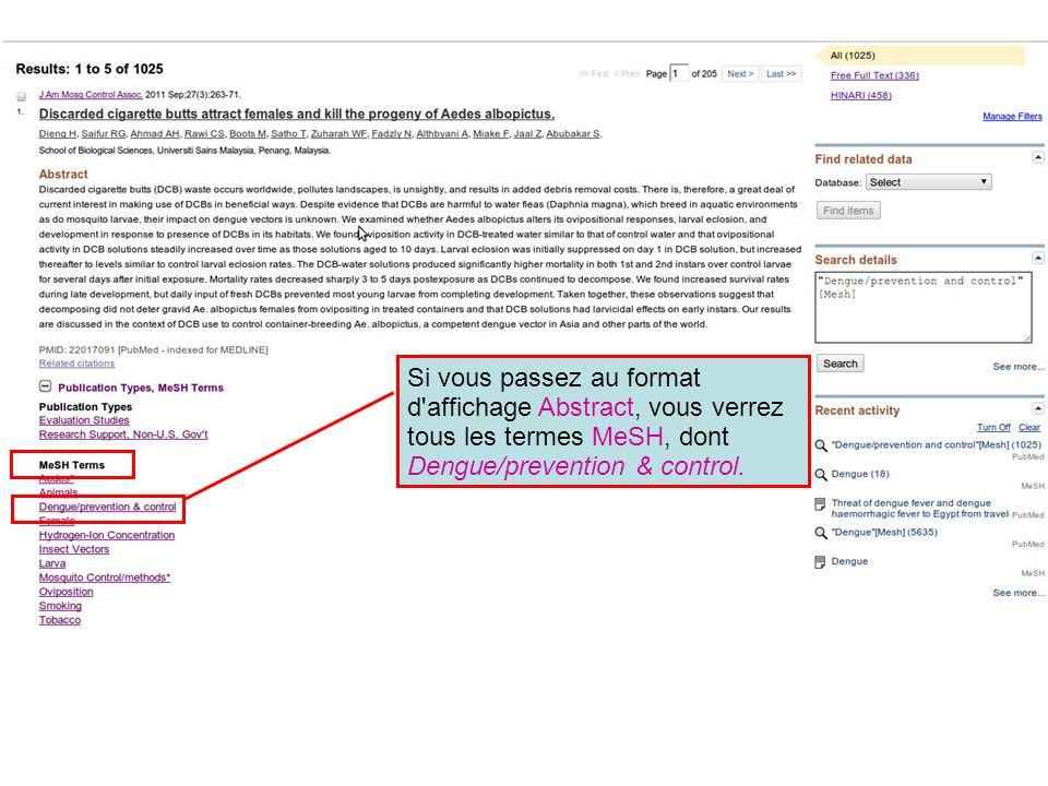 Si vous passez au format d affichage Abstract, vous verrez tous les termes MeSH, dont Dengue/prevention & control.