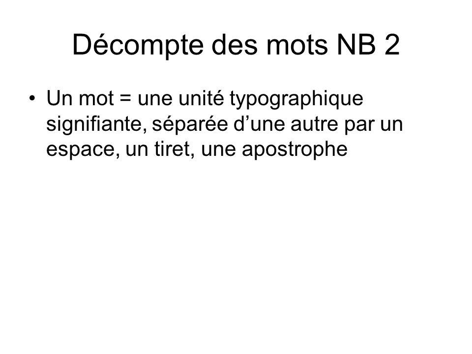 Décompte des mots NB 2 Un mot = une unité typographique signifiante, séparée d'une autre par un espace, un tiret, une apostrophe.