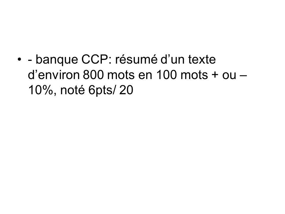 - banque CCP: résumé d'un texte d'environ 800 mots en 100 mots + ou – 10%, noté 6pts/ 20