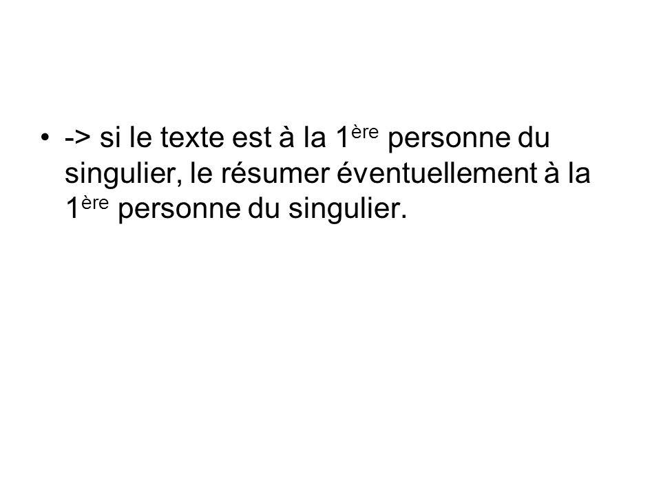 -> si le texte est à la 1ère personne du singulier, le résumer éventuellement à la 1ère personne du singulier.
