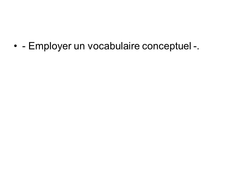 - Employer un vocabulaire conceptuel -.