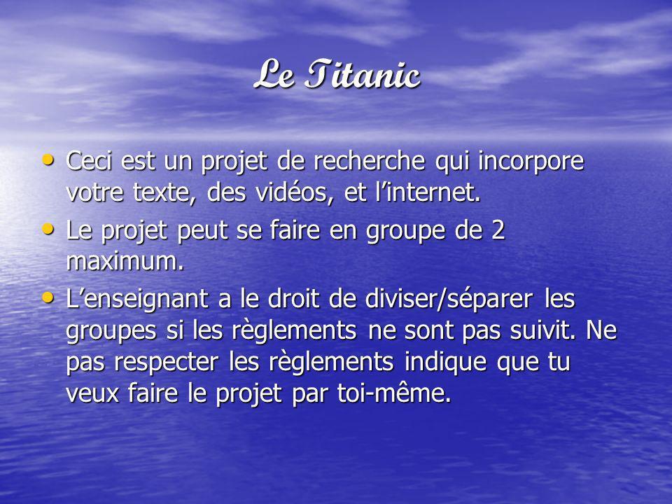 Le Titanic Ceci est un projet de recherche qui incorpore votre texte, des vidéos, et l'internet. Le projet peut se faire en groupe de 2 maximum.