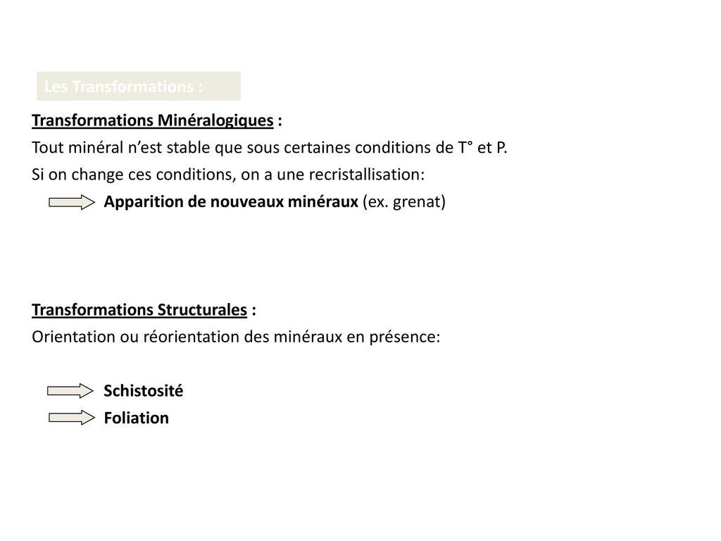 Les Transformations : Transformations Minéralogiques : Tout minéral n'est stable que sous certaines conditions de T° et P.