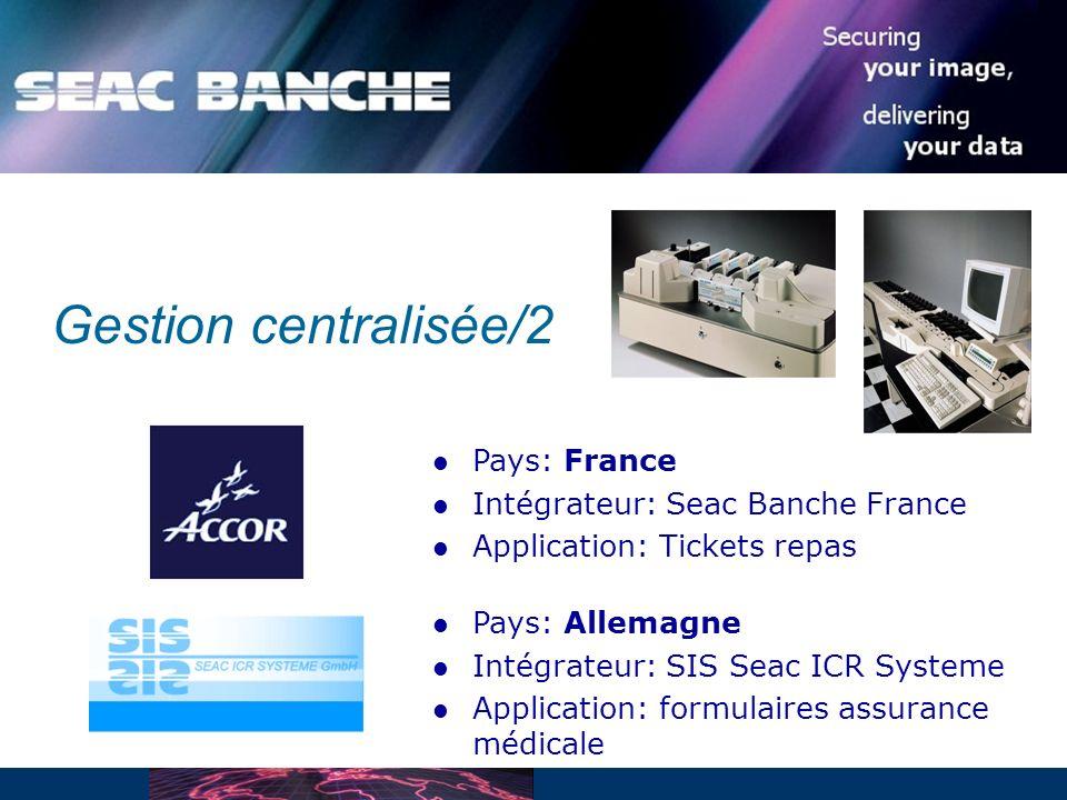 Gestion centralisée/2 Pays: France Intégrateur: Seac Banche France