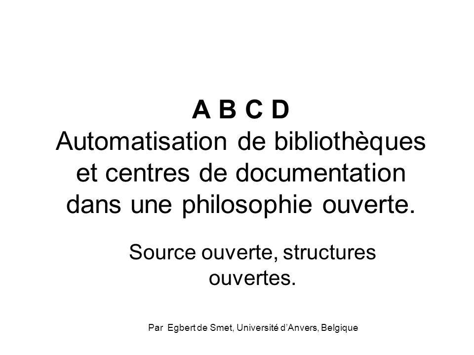A B C D Automatisation de bibliothèques et centres de documentation dans une philosophie ouverte.
