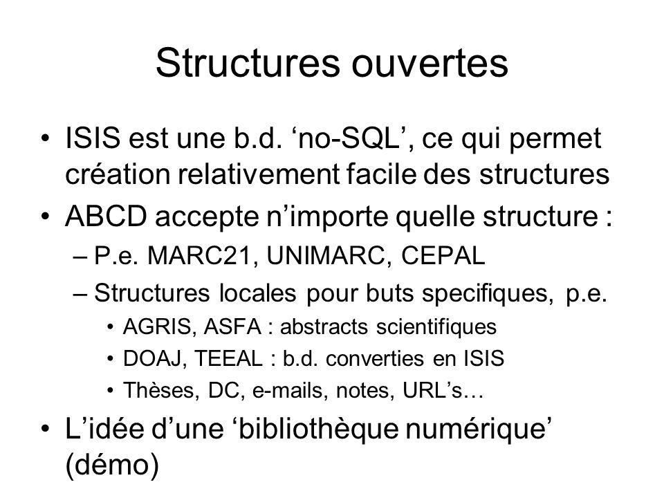 Structures ouvertes ISIS est une b.d. 'no-SQL', ce qui permet création relativement facile des structures.
