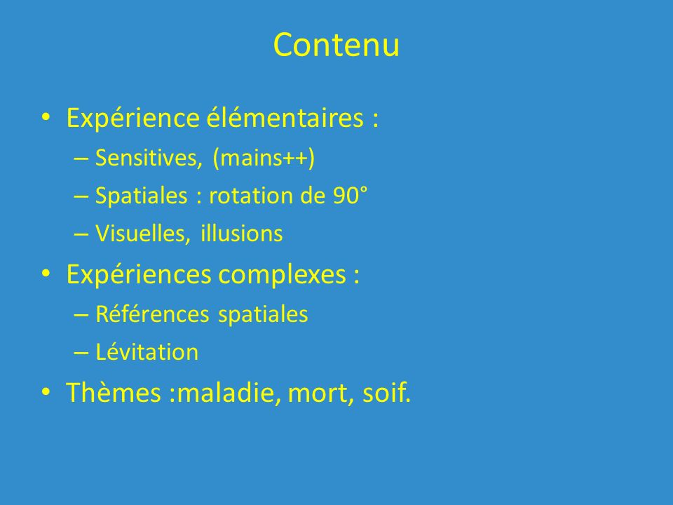 Contenu Expérience élémentaires : Expériences complexes :