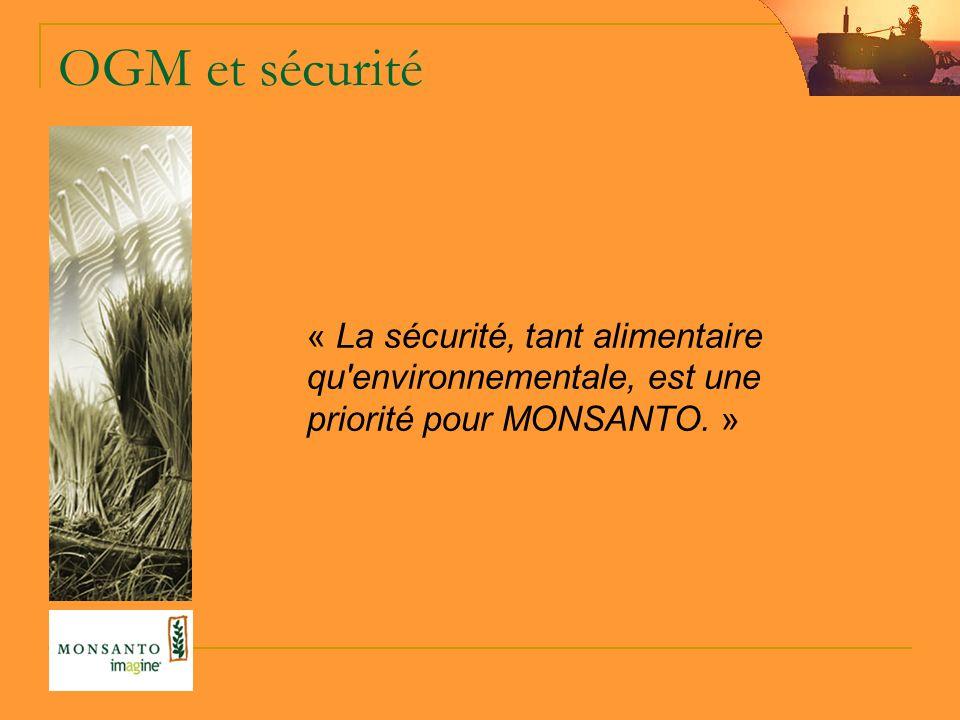 OGM et sécurité « La sécurité, tant alimentaire qu environnementale, est une priorité pour MONSANTO. »
