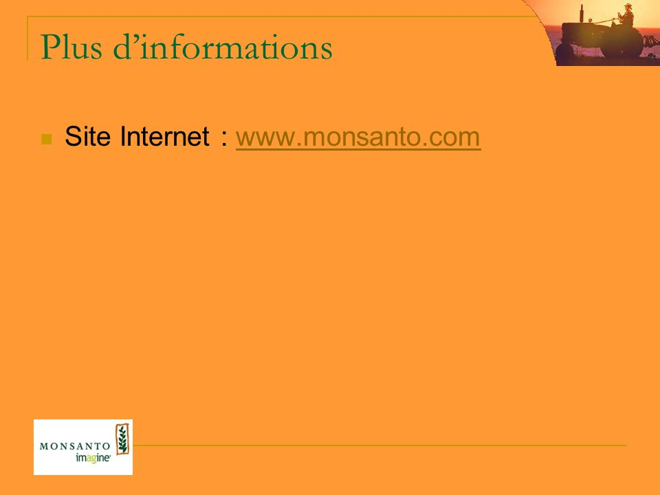 Plus d'informations Site Internet : www.monsanto.com