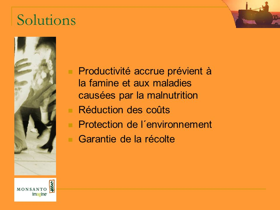 Solutions Productivité accrue prévient à la famine et aux maladies causées par la malnutrition. Réduction des coûts.