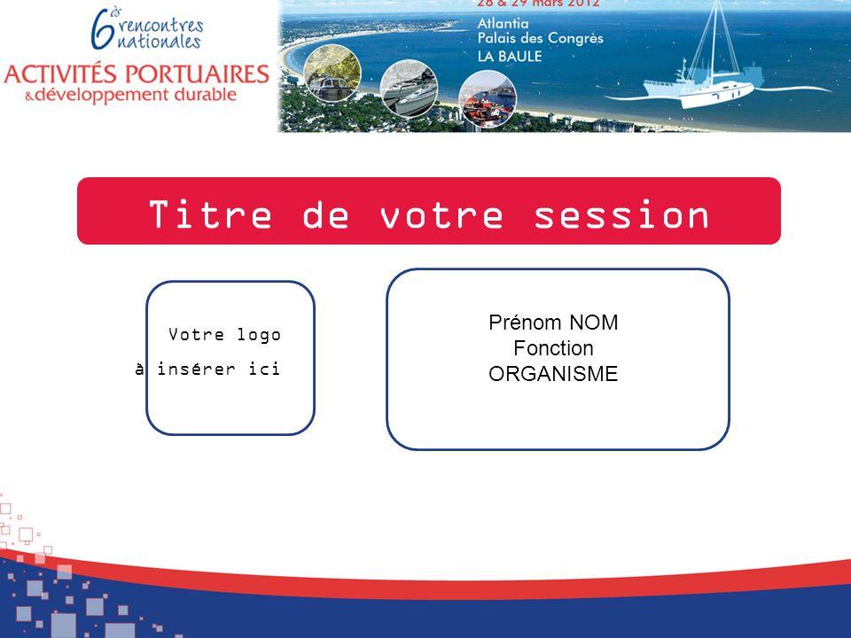 Titre de votre session Prénom NOM Fonction ORGANISME Votre logo