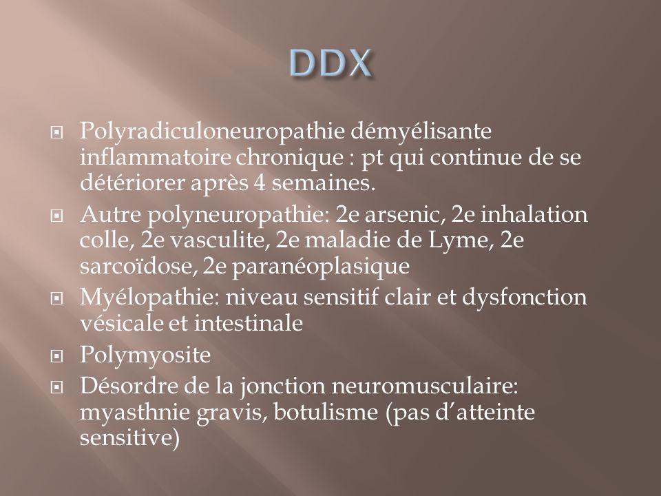 DDX Polyradiculoneuropathie démyélisante inflammatoire chronique : pt qui continue de se détériorer après 4 semaines.